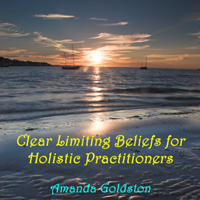 Clear Limiting Beliefs for Holistic Practitioners CD and Ebook Cover